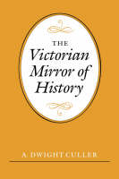 """""""The Victorian Mirror of History"""" by A. Dwight Culler"""
