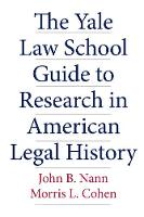 """The Yale Law School Guide to Research in American Legal History"" by Morris L. Cohen"