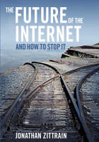 """The Future of the Internet---and How to Stop it"" by Jonathan Zittrain"