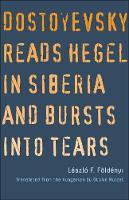 """Dostoyevsky Reads Hegel in Siberia and Bursts into Tears"" by Laszlo F. Foldenyi"