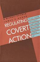 """Regulating Covert Action"" by W. Michael         Reisman"