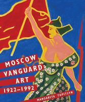 """Moscow Vanguard Art"" by Margarita Tupitsyn"