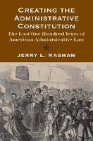 """""""Creating the Administrative Constitution"""" by Jerry L.              Mashaw"""