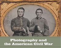 """Photography and the American Civil War"" by Jeff L. Rosenheim"