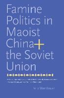 """""""Famine Politics in Maoist China and the Soviet Union"""" by Felix Wemheuer"""