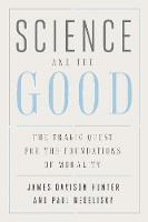 """""""Science and the Good"""" by James Davison Hunter"""