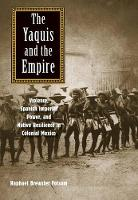 """The Yaquis and the Empire"" by Raphael Brewster Folsom"