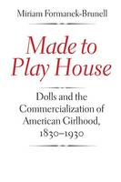 """""""Made to Play House"""" by Miriam Formanek-Brunell"""
