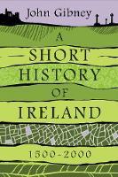 """A Short History of Ireland, 1500-2000"" by John Gibney"