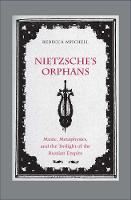 """""""Nietzsche's Orphans"""" by Rebecca Mitchell"""