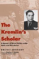 """""""The Kremlin's Scholar"""" by Dmitrii Shepilov"""