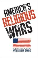 """America's Religious Wars"" by Kathleen M. Sands"