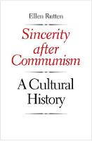 """Sincerity after Communism"" by Ellen Rutten"
