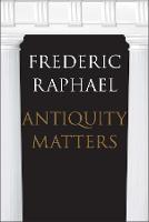 """""""Antiquity Matters"""" by Frederic Raphael"""