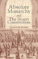 """""""Absolute Monarchy and the Stuart Constitution"""" by Glenn Burgess"""