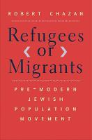 """""""Refugees or Migrants"""" by Robert Chazan"""