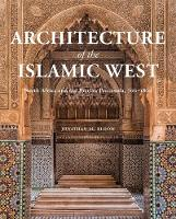 """Architecture of the Islamic West"" by Jonathan M. Bloom"