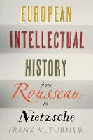 """European Intellectual History from Rousseau to Nietzsche"" by Frank M. Turner"