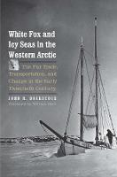 """White Fox and Icy Seas in the Western Arctic"" by John R. Bockstoce"