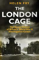 """""""The London Cage"""" by Helen Fry"""