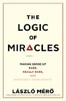 """""""The Logic of Miracles"""" by Laszlo Mero"""