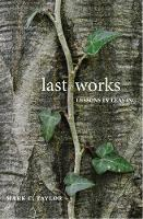 """""""Last Works"""" by Mark C. Taylor"""