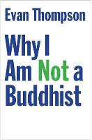 """Why I Am Not a Buddhist"" by Evan Thompson"