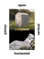 """Sculpture: Vertical, Horizontal, Closed, Open"" by Penelope Curtis"