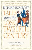"""""""Tales From the Long Twelfth Century"""" by Richard Huscroft"""