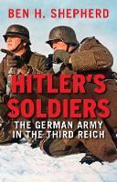 """""""Hitler's Soldiers"""" by Ben H. Shepherd"""