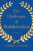 """The Challenges of Multilateralism"" by Kathryn C. Lavelle"