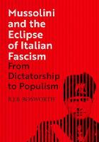 """Mussolini and the Eclipse of Italian Fascism"" by R. J. B.  Bosworth"
