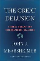 """""""The Great Delusion"""" by John J. Mearsheimer"""