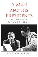 """""""A Man and His Presidents"""" by Alvin S. Felzenberg"""