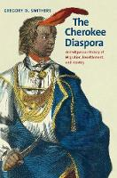 """The Cherokee Diaspora"" by Gregory D. Smithers"