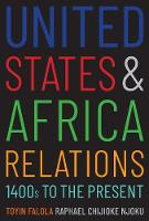 """United States and Africa Relations, 1400s to the Present"" by Toyin Falola"