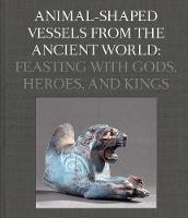 """""""Animal-Shaped Vessels from the Ancient World"""" by Susanne Ebbinghaus"""