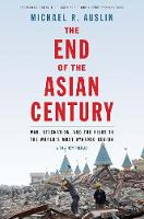"""The End of the Asian Century"" by Michael R. Auslin"