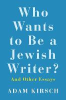 """Who Wants to Be a Jewish Writer?"" by Adam Kirsch"