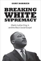 """Breaking White Supremacy"" by Gary Dorrien"