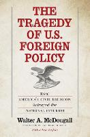 """""""The Tragedy of U.S. Foreign Policy"""" by Walter A. McDougall"""
