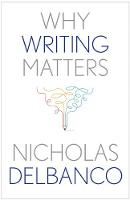 """""""Why Writing Matters"""" by Nicholas Delbanco"""