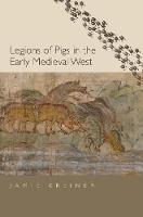"""""""Legions of Pigs in the Early Medieval West"""" by Jamie Kreiner"""