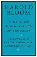 """""""Take Arms Against a Sea of Troubles"""" by Harold Bloom"""