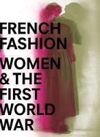 """French Fashion, Women, and the First World War"" by Maude Bass-Krueger"
