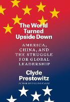 """The World Turned Upside Down"" by Clyde Prestowitz"