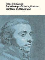 """""""French Drawings from the Age of Claude, Poussin, Watteau, and Fragonard"""" by Alvin L. Clark"""