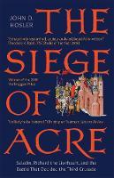"""The Siege of Acre, 1189-1191"" by John D. Hosler"