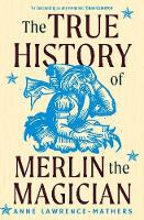 """The True History of Merlin the Magician"" by Anne Lawrence-Mathers"
