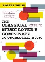 """""""The Classical Music Lover's Companion to Orchestral Music"""" by Robert Philip"""